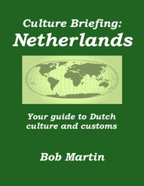 CULTURE BRIEFING: NETHERLANDS - YOUR GUIDE TO DUTCH CULTURE AND CUSTOMS