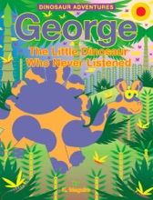 George The Little Dinosaur Who Never Listened