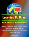 Learning By Doing The PLA Trains At Home And Abroad - Peoples Liberation Army Chinese Military Chinas Navy Armed Police Force Defending Borders Exercises And Training Logistics Lessons
