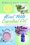 Heal With Essential Oil Natures Medicine Cabinet
