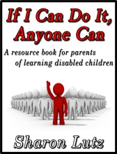 If I Can Do It, Anyone Can, A Resource Book For Parents Of Learning Disabled Children