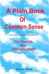 A Plain Book Of Common Sense For Your Life And Christian Faith