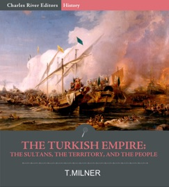 THE TURKISH EMPIRE: THE SULTANS, THE TERRITORY, AND THE PEOPLE