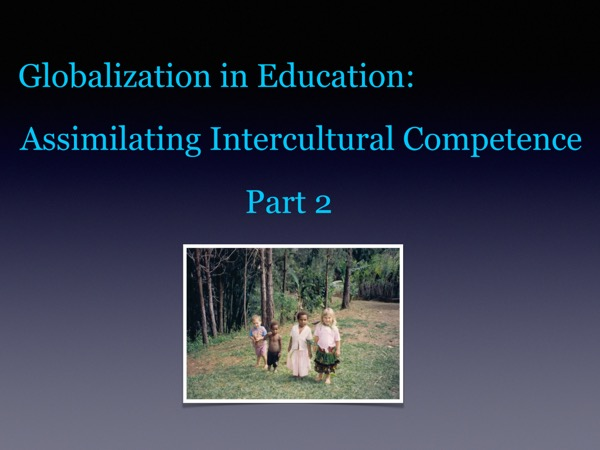 Globalization in Education: Assimilating Intercultural Competence Part 2
