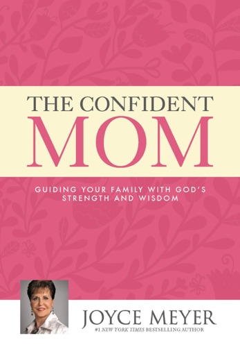 Joyce Meyer - The Confident Mom
