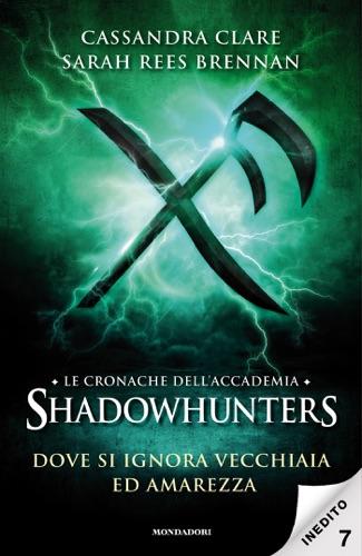 Sarah Rees Brennan & Cassandra Clare - Le cronache dell'Accademia Shadowhunters - 7. Dove si ignora vecchiaia ed amarezza