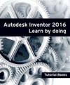 Autodesk Inventor 2016 Learn By Doing