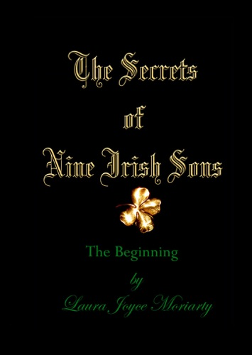 Laura Joyce Moriarty - The Secrets of Nine Irish Sons I: The Beginning