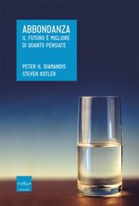 Abbondanza. Il futuro è migliore di quanto pensiate da Peter H. Diamandis & Steven Kotler