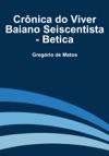 Crnica Do Viver Baiano Seiscentista - Betica