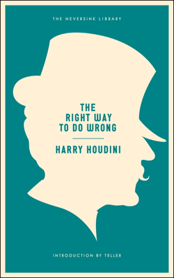 The Right Way to Do Wrong - Harry Houdini & Teller book
