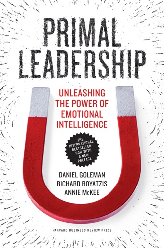 Daniel Goleman, Richard Boyatzis & Annie McKee - Primal Leadership, With a New Preface by the Authors