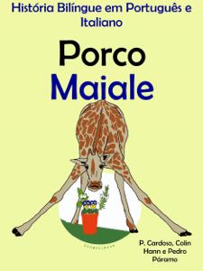História Bilíngue em Português e Italiano: Porco - Maiale. Serie Aprender Italiano. Capa de livro