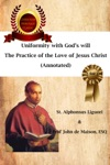 Uniformity With Gods Will  The Practice Of The Love Of Jesus Christ  Annotated
