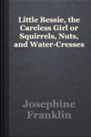 Little Bessie The Careless Girl Or Squirrels Nuts And Water-Cresses