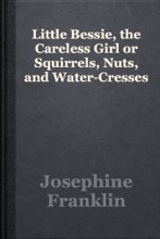 Little Bessie, The Careless Girl Or Squirrels, Nuts, And Water-Cresses
