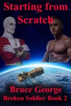Starting From Scratch Broken Soldier Book 2