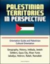 Palestinian Territories In Perspective Orientation Guide And Palestinian Cultural Orientation Geography History Intifada Jewish Settlers Gaza City Khan Yunis Jabaliya Hebron Rafah Ramallah