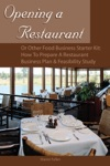 Opening A Restaurant Or Other Food Business Starter Kit How To Prepare A Restaurant Business Plan And Feasibility Study