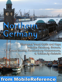 Northern Germany: Illustrated Travel Guide, Phrasebook and Offline Map, including Hamburg, Bremen, Lower Saxony, Mecklenburg-Western Pomerania, Schleswig-Holstein and more (Mobi Travel) book