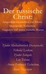 Der Russische Christ Ausgewhlte Geschichten Von Tolstoi Dostojewski Tschechow Turgenjew Und Andere Russische Meister