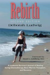 REBIRTH A Leukemia Survivors Journal Of Healing During Chemotherapy Bone Marrow Transplant And Recovery