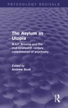 The Asylum as Utopia (Psychology Revivals)
