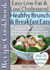 Healthy Brunch & Breakfast Eats Low Fat & Low Cholesterol Recipe Cookbook