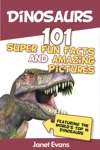 Dinosaurs 101 Super Fun Facts And Amazing Pictures Featuring The Worlds Top 16 Dinosaurs