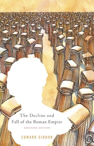 Edward Gibbon & Hans-Friedrich Mueller - The Decline and Fall of the Roman Empire