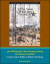 US Army Campaigns Of The Civil War The Civil War In The Western Theater 1862 Plus Bibliography Naval Strategy During The American Civil War - Lincoln Grant Battle Of Shiloh Vicksburg