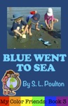 Blue Went To Sea A Preschool Early Learning Colors Picture Book