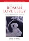A Companion To Roman Love Elegy