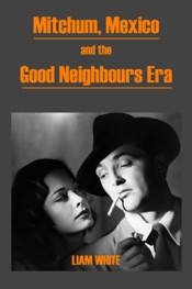 Download and Read Online Mitchum, Mexico and the Good Neighbours Era