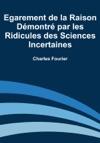 Egarement De La Raison Dmontr Par Les Ridicules Des Sciences Incertaines