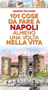 101 cose da fare a Napoli almeno una volta nella vita da Agnese Palumbo