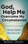 God Help Me Overcome My Circumstances