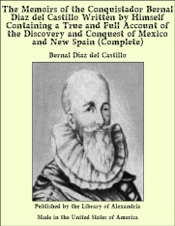 The Memoirs of the Conquistador Bernal Diaz del Castillo Written by Himself Containing a True and Full Account of the Discovery and Conquest of Mexico and New Spain (Complete)