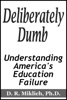 Deliberately Dumb: Understanding America's Education Failure