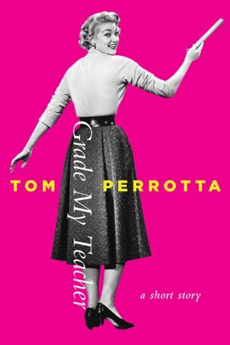 Tom Perrotta - Grade My Teacher