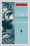 Discovering Cyrus The Persian Conqueror Astride The Ancient World