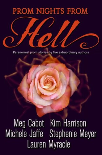 Stephenie Meyer, Kim Harrison, Meg Cabot, Lauren Myracle & Michele Jaffe - Prom Nights from Hell