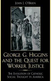 George G Higgins And The Quest For Worker Justice