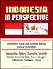 Indonesia In Perspective: Orientation Guide And Javanese, Bahasa Cultural Orientation: Geography, History, Economy, Security, Jakarta, Sukarno, Bali, Nusa Tenggara, Kalimantan, Sulawesi, Papua
