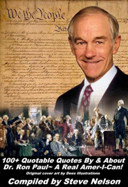 100+ Quotable Quotes By & About Dr. Ron Paul~ A Real Amer-I-Can! book
