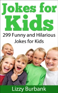 Jokes for Kids: 299 Funny and Hilarious Clean Jokes for Kids