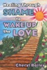 Healing Through Shame to Wake Up the Love