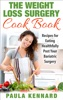 The Weight Loss Surgery Cook Book: Recipes for Eating Healthfully Post Your Bariatric Surgery