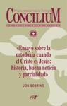 Ensayo Sobre La Ortodoxia Cuando El Cristo Es Jess Historia Buena Noticia Y Parcialidad Concilium 355 2014