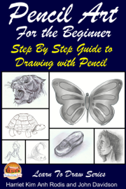 Pencil Art For the Beginner: Step By Step Guide to Drawing with Pencil